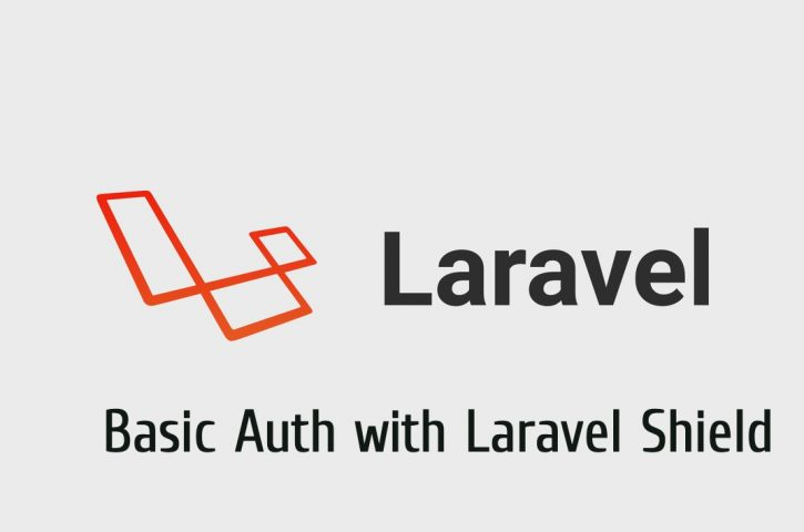 Laravel Shield : Membuat dan Implementasi HTTP Basic Auth di Laravel Pada Middleware